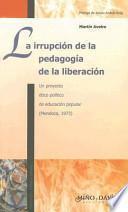 Libro de La Irrupción De La Pedagogía De La Liberación : Un Proyecto ético Político De Educación Popular (mendoza, 1973)