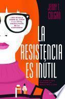 Libro de La Resistencia Es Inútil