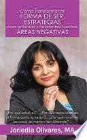 Libro de Cómo Transformar Mi Forma De Ser. Estrategias Para Entender Y Transformar Nuestras áreas Negativas
