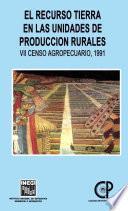 Libro de El Recurso Tierra En Las Unidades De Producción Rurales. Vii Censo Agropecuario, 1991