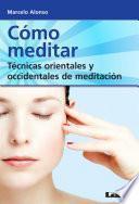 Libro de Cómo Meditar. Técnicas Orientales Y Occidentales De Meditación