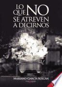 Libro de Lo Que No Se Atreven A Decirnos (segunda Edición)