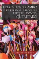Libro de EducaciÓn Y Cambio Cultural En Villa Progreso, Ezequiel Montes, QuerÉtaro