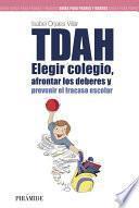 Libro de Tdah: Elegir El Colegio, Afrontar Los Deberes Y Prevenir El Fracaso Escolar