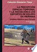 Libro de La Percepción Espacio Temporal Y La Iniciación A Los Deportes De Equipo En Primaria