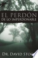 Libro de El Perdon De Lo Imperdonable / Forgiving The Unforgivable