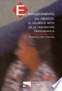 Libro de El Envejecimiento En México: El Siguiente Reto De La Transición Demográfica