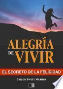 Libro de La Alegría De Vivir : El Secreto De La Felicidad