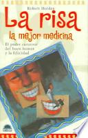 Libro de La Risa La Mejor Medicina : El Poder Curativo Del Buen Humor Y La Felicidad / Laughter Is The Best Medicine