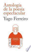 Libro de Antología De La Poesía Espectacular, Yago Ferreiro