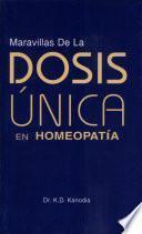 Libro de Maravillas De La Dosis Unica En Homeopatia