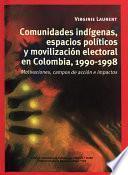 Libro de Comunidades Indígenas, Espacios Políticos Y Movilización Electoral En Colombia, 1990 1998