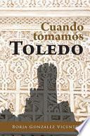 Libro de Cuando Tomamos Toledo