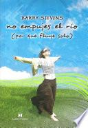 Libro de No Empujes El Río (don T Push The River It Flows By Itself)