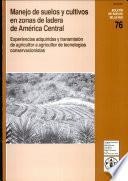 Libro de Manejo De Suelos Y Cultivos En Zonas De Ladera De America Central: Experiencias Adquiridas Y Transmision De Agricultor A Agricultor De Tecnologias Con