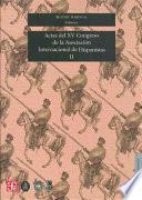 Libro de Actas Del Xv Congreso De La Asociación Internacional De Hispanistas: Literatura Española Y Novohispana, Siglos Xvi, Xvii Y Xviii. Arte Y Literatura
