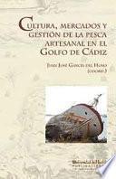 Libro de Cultura, Mercados Y GestiÓn De La Pesca Artesanal En El Golfo De CÁdiz