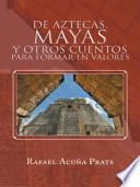 Libro de De Aztecas, Mayas Y Otros Cuentos Para Formar En Valores.