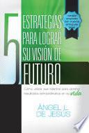 Libro de 5 Estrategias Para Lograr Su Visin De Futuro