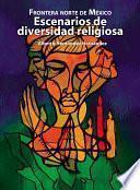 Libro de Frontera Norte De México: Escenarios De Diversidad Religiosa