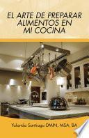 Libro de El Arte De Preparar Alimentos En Mi Cocina