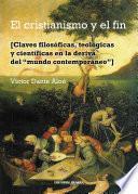 Libro de El Cristianismo Y El Fin. Claves Filosóficas, Teológicas Y Científicas En La Deriva Del  Mundo Contemporáneo