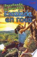 Libro de Desafiando La Gravedad!: Escalada En Roca = Defying Gravity!