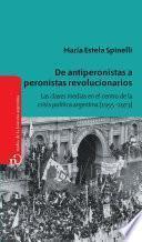 Libro de De Antiperonistas A Peronistas Revolucionarios