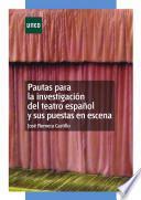 Libro de Pautas Para La Investigación Del Teatro Español Y Sus Puestas En Escena