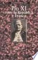 Libro de Pío Xi Entre La República Y Franco