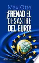 Libro de ¡frenad El Desastre Del Euro!