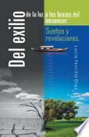 Libro de Del Exilio De La Luz A Los Brazos Del Amanecer: Sueños Y Revelaciones.