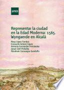 Libro de Representar La Ciudad En La Edad Moderna. 1565, Wyngaerde En Alcala