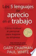 Libro de Los 5 Lenguajes Del Aprecio En El Trabajo: Como Motivar Al Personal Para Mejorar Su Empresa = The 5 Languages Of Appreciation In The Workplace