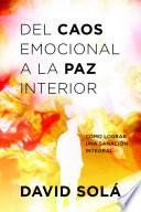 Libro de Del Caos Emocional A La Paz Interior: Como Lograr Una Sanacion Integral