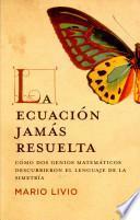 Libro de La Ecuación Jamás Resuelta : Cómo Dos Genios Matemáticos Descubrieron El Lenguaje De La Simetría