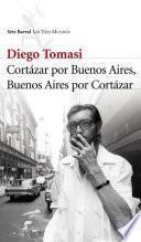 Libro de Cortazar Por Buenos Aires. Buenos Aires Por Cortazar