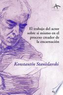 Libro de El Trabajo Del Actor Sobre Sí Mismo En El Proceso Creador De La Encarnación