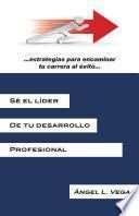 Libro de Sé El Líder De Tu Desarrollo Profesional