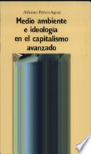 Libro de Medio Ambiente E Ideología En El Capitalismo Avanzado