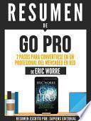 Libro de Resumen De  Go Pro: 7 Pasos Para Convertirse En Un Profesional Del Mercadeo En Red   De Eric Worre