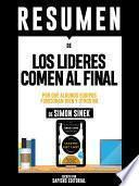 Libro de Resumen De  Los Lideres Comen Al Final: Por Que Algunos Equipos Funcionan Bien Y Otros No   De Simon Sinek