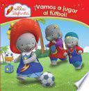 Libro de ¡vamos A Jugar Al Fútbol! (ella La Elefanta. Primeras Lecturas)