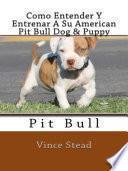 Libro de Como Entender Y Entrenar A Su American Pit Bull Dog & Puppy