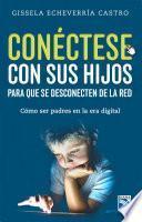 Libro de Conéctese Con Sus Hijos Para Que Se Desconecten De La Red