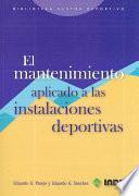 Libro de El Mantenimiento Aplicado A Las Instalaciones Deportivas