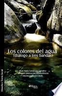 Libro de Los Colores Del Agua (dialogo A Tres Bandas)