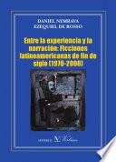 Libro de Entre La Experiencia Y La Narración: Ficciones Latinoamericanas De Fin De Siglo (1970 2000)