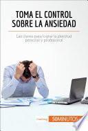 Libro de Toma El Control Sobre La Ansiedad