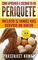 Libro de Como Aprender A Cocinar En Un Periquete Incluso Si Jamás Has Hervido Un Huevo